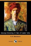 George Bowring: A Tale of Cader Idris (Dodo Press) - R.D. Blackmore