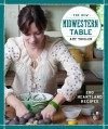 The New Midwestern Table: 200 Heartland Recipes - Amy Thielen