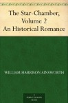 The Star-Chamber, Volume 2 An Historical Romance - William Harrison Ainsworth