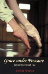 Grace Under Pressure: Passing Dance Through Time - Barbara Newman