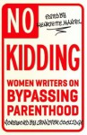 No Kidding: Women Writers on Bypassing Parenthood - Henriette Mantel