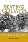 Beating Goliath: Why Insurgencies Win - Jeffrey Record