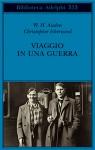 Viaggio in una guerra - W.H. Auden, Christopher Isherwood, Aurora Ciliberti, Lucia Corradini