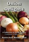 Onion Delights Cookbook - Karen Jean Matsko Hood