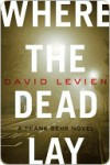 Where the Dead Lay Where the Dead Lay - David Levien
