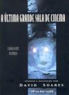 A Última Grande Sala de Cinema - David Soares