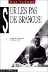 Sur Les Pas De Brancusi - Serge Fauchereau