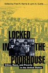 Locked In The Poorhouse: Cities, Race, And Poverty In The United States - Fred R. Harris