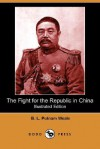 The Fight for the Republic in China - B.L. Putnam Weale