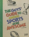 The Guys' Guide to Making Sports More Awesome - Eric Braun
