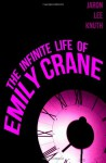 The Infinite Life of Emily Crane - Jaron Lee Knuth