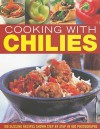 Cooking with Chilies: 100 Sizzling Recipes Shown Step by Step in 400 Photographs - Jenni Fleetwood