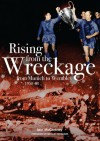 Rising From the Wreckage: From Munich to Wembley 1958-68 - Iain McCartney, Alex Ferguson