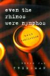 Even the Rhinos Were Nymphos: Best Nonfiction - Bruce Jay Friedman