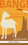 BANG! The Great Somali Goat Bubble - Julian Gough