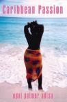 Caribbean Passion - Opal Palmer Adisa
