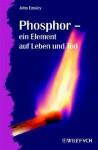 Phosphor - Ein Element Auf Leben Und Tod - John Emsley