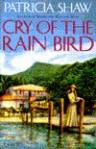 Cry of the Rain Bird - Patricia Shaw