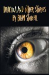Dracula and Other Stories by Bram Stoker. (Complete and Unabridged). Includes Dracula, the Jewel of Seven Stars, the Man (Aka: The Gates of Life), the - Bram Stoker