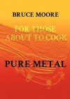 For Those About To Cook Pure Metal - Bruce Moore