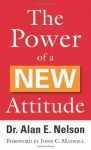 Power of a New Attitude, The - Alan E. Nelson, John Maxwell