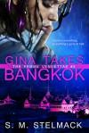 Gina Takes Bangkok - S.M. Stelmack