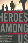 Heroes Among Us: Firsthand Accounts of Combat from America's Most Decorated Warriors in Iraq and Afghanistan - Chuck Larson, Chuck Larson, John McCain, General Tommy Franks
