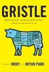 Gristle: From Factory Farms to Food Safety (Thinking Twice About the Meat We Eat) - Moby, Miyun Park