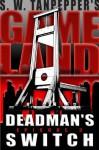 GAMELAND: Deadman's Switch - Saul Tanpepper
