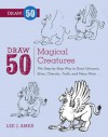 Draw 50 Magical Creatures: The Step-by-Step Way to Draw Unicorns, Elves, Cherubs, Trolls, and Many More - Andrew Mitchell, Andrew Mitchell