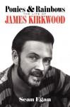 Ponies and rainbows: the life of James kirkwood - Sean Egan, Sean Eagen