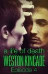 A Life of Death: Episode 4 - Weston Kincade