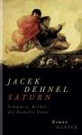 Saturn. Schwarze Bilder der Familie Goya - Renate Schmidgall, Jacek Dehnel
