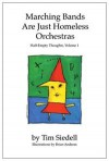 Marching Bands Are Just Homeless Orchestras - Tim Siedell
