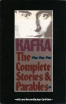 The Complete Stories and Parables - Franz Kafka