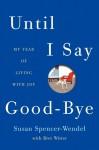 Until I Say Goodbye: A Book about Living - Susan Spencer-Wendel