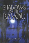 Shadows on the Bayou - Lisa Lepovetsky