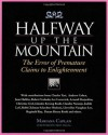 Halfway Up the Mountain: The Error of Premature Claims to Enlightenment - Mariana Caplan