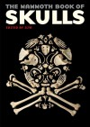 The Mammoth Book of Skulls: Exploring the Icon--from Fashion to Street Art - ILYA