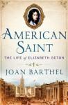 American Saint: The Life of Elizabeth Seton - Joan Barthel