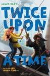 Twice Upon a Time (Half Upon a Time) - James Riley