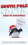 South Pole Santa: Back to Christmas - Dennis Canfield