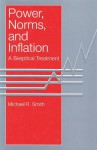 Power, Norms, and Inflation: A Skeptical Treatment - Michael Smith