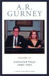 Collected Plays Volume III, 1984-1991 - A.R. Gurney