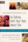 Focus on the Family® Guide to Talking with Your Kids about Sex, The: Honest Answers for Every Age - J. Thomas Fitch, David Davis