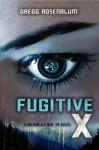 Fugitive X - Gregg Rosenblum