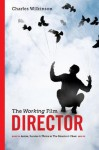 Working Film Director, 2nd Edition: How To Arrive, Survive and Thrive in the Director's Chair - Charles Wilkinson