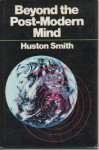 Beyond the Post-modern Mind - Huston Smith