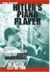 Hitler's Piano Player: The Rise and Fall of Ernst Hanfstaengl, Confidante of Hitler, Ally of FDR - Peter Conradi
