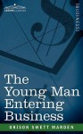 The Young Man Entering Business - Orison Swett Marden